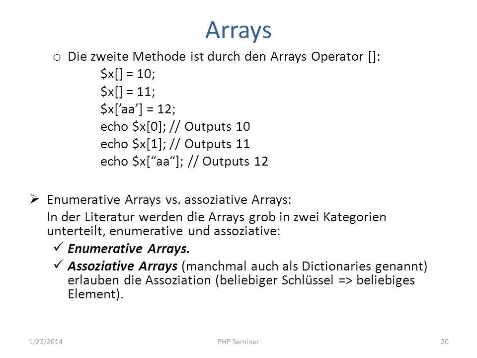 Arrays Die zweite Methode ist durch den Arrays Operator []: $x[] = 10;